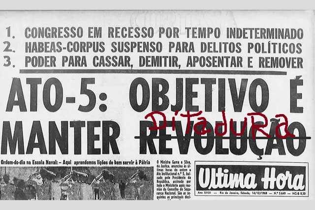"""Capa de jornal onde lê-se """"Ato-5: Objetivo é manter ditadura"""" (a palavra ditadura foi escrita por cima da palavra """"Revolução"""", que foi rabiscada no jornal)"""